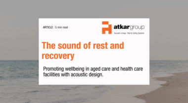 The sound of rest and recovery. Promoting wellbeing in aged care and health care facilities with acoustic design